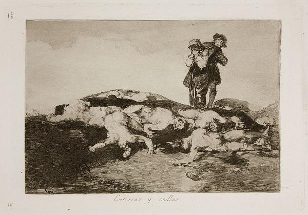 Francisco de Goya. Enterrar y callar (Θάβε και σώπα). Θηριωδίες, πείνα, και ταπείνωση περιγράφονται ως καταπληκτική άνθιση οργής
